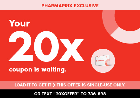 Pharmaprix Exclusive. Your 20x coupon is waiting. Load it to get it! This offer is single-use only. Or Text 20X to 736898