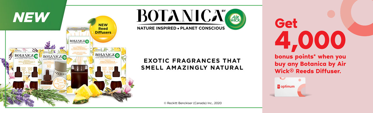 Get 4,000 bonus points* when you buy any Botanica by Air Wick® Reeds Diffuser.