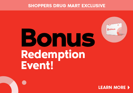Friday, September 18 - Wednesday, September 23, 2020: It's the Bonus Redemption Event. Get up to $65 off when you redeem 50,000 PC Optimum points. That's an extra $15. Or, get up to $140 off when you redeem 100,000 PC Optimum points. That's an extra $40. Or, get up to $300 off when you redeem 200,000 PC Optimum points. That's an extra $100. A Shoppers Drug Mart Exclusive
