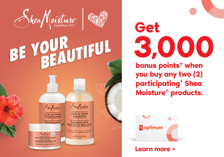 Get 3,000 bonus points* when you buy any two (2) participating† Shea Moisture® products.