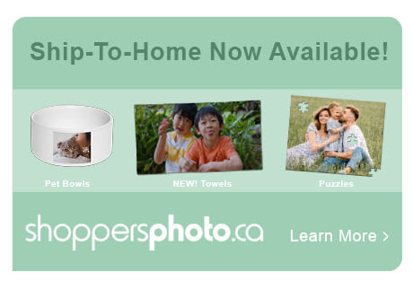 Ship-To-Home Now Available! shoppersphoto.ca Learn More>
