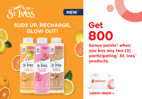 Get 800 bonus points* when you buy any two (2) participating† St. Ives® products.