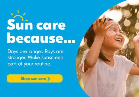 Sun care because days are longer. Rays are stronger. Make sunscreen part of your routine.  Click to shop sun care.