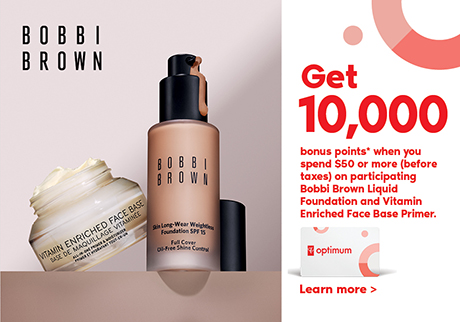 Get 10,000 bonus points* when you spend $50 or more (before taxes) on participating Bobbi Brown Liquid Foundation and Vitamin Enriched Face Base Primer. Learn More>