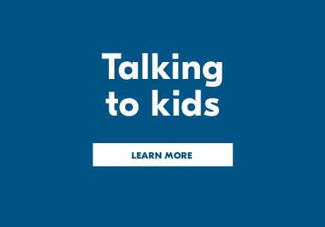 Talking to kids. Click to Learn more.