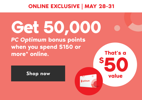 May 28 to 31, get 50,000 PC Optimum points when you spend $150 or more*. Online only.