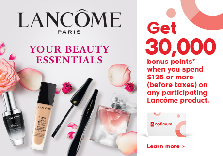 Get 30,000 bonus points* when you spend $125 or more (before taxes) on any participating Lancôme product. Learn More