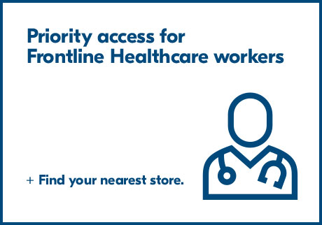 Priority access for Frontline Healthcare workers. Find your nearest store.