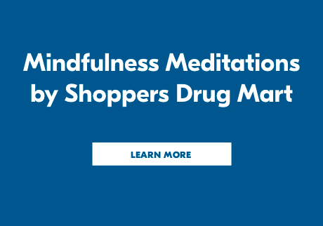 Mindfulness Meditations by Shoppers Drug Mart. Learn More>