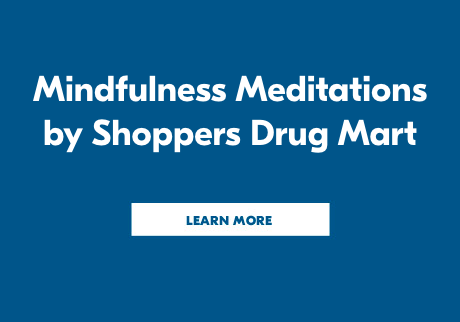 Mindfulness Meditations by Shoppers Drug Mart. Click to learn more.
