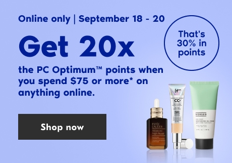 September 18 to 20, get 20x the PC Optimum points when you spend $75 or more*. Online only.