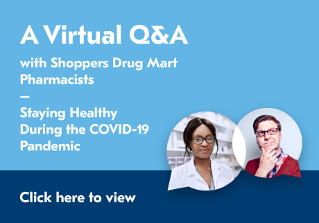 A Virtual Q&A with Shoppers Drug Mart Pharmacists: Staying Healthy During the COVID-19 Pandemic
