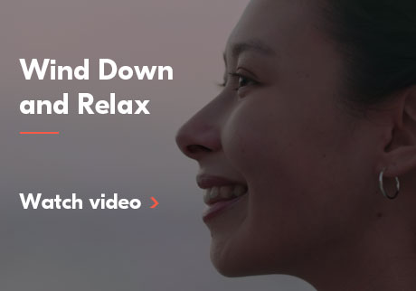 Wind down and relax. Click to watch video.