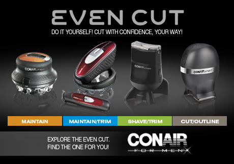 Do it yourself cut with confidence, your way! Explore the even cut. Find the one for you!