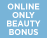 Online Only Beauty Bonus