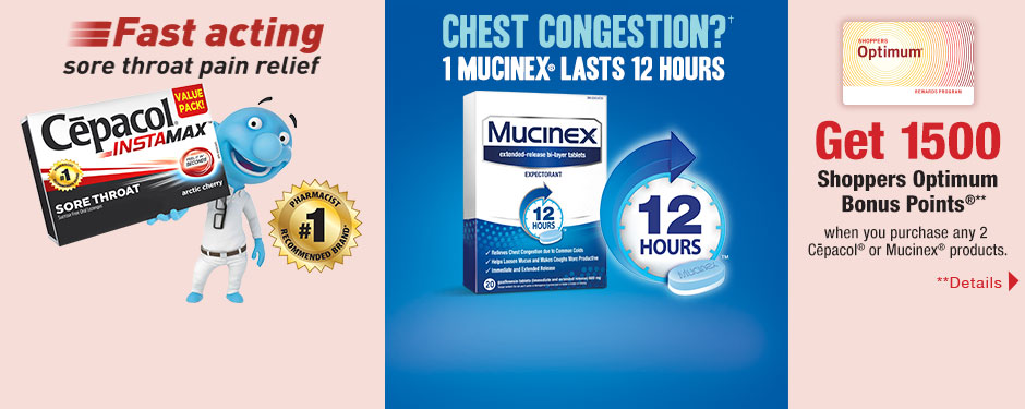 Get 1500 Shoppers Optimum Bonus Points®** when you purchase any 2 Cepacol® or Mucinex® products.