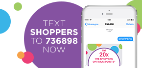 Text SHOPPERS to 736898 now