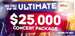 You could WIN* The Ultimate $25,000 Concert Package