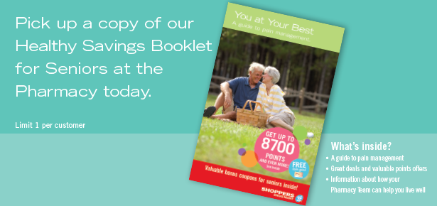 Pick up a copy of our Healthy Savings Booklet for Seniors at the Pharmacy today.