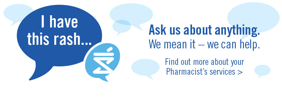 Got a question? Your Pharmacist can help.