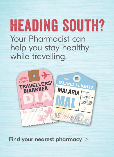 Heading South? Your Pharmacist can help you stay healthy while traveling. Find your nearest pharmacy.